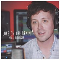 Love on the Brain — Chase Holfelder