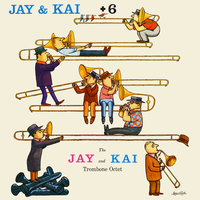 Jay & Kai + 6: The Jay And Kai Trombone Octet — J.J. Johnson, Kai Winding