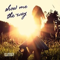 Show Me the Way — The.madpix.project