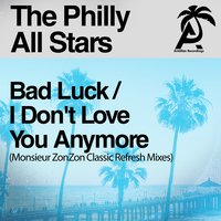 Bad Luck / I Don't Love You Anymore — The Philly All Stars, Monsieur ZonZon