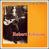 Stop Breakin' Down Blues Collection — Robert Johnson