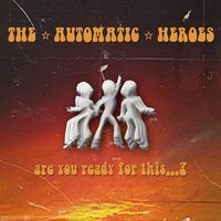 Are You Ready for This...? — The Automatic Heroes