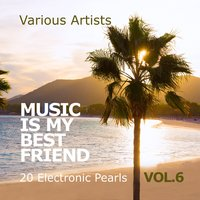Music Is My Best Friend (20 Electronic Pearls), Vol. 6 — сборник