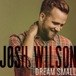 Dream Small — Josh Wilson