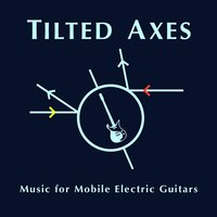 Tilted Axes: Music for Mobile Electric Guitars — Patrick Grant