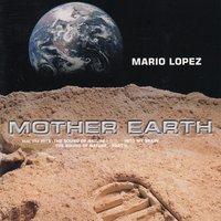 Mother Earth — Mario Lopez