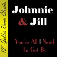 You're All I Need to Get By — Johnnie & Jill