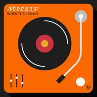 When the Crowd — Monoloop