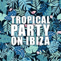 Tropical Party on Ibiza: Sunset Chill Out Lounge, Ibiza Paradise Café Chillout Music — DJ Chill del Mar, Dj. Juliano BGM