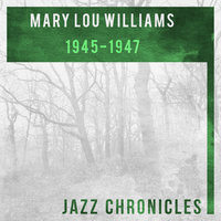 1945-1947 — Mary Lou Williams, Mary Lou Williams Trio, Mary Lou Williams Girl Stars, Mary Lou Williams, Mary Lou Williams Girl Stars, Mary Lou Williams Trio