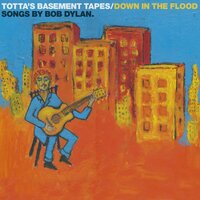 Totta's Basement Tapes: Down in the Flood - Songs by Bob Dylan — Totta Näslund