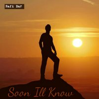 Soon I'll Know — Rafi Bar