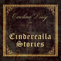 Cinderealla Stories — Carolina Dirty