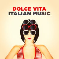 Dolce Vita Italian Music — Italian Restaurant Music of Italy, Traditional Italian Songs, Italian Dinner Music, Italian Dinner Music, Traditional Italian Songs, Italian Restaurant Music of Italy