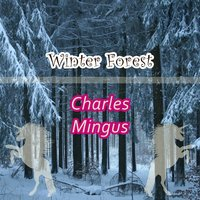 Winter Forest — Charles Mingus