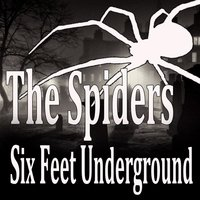 Six Feet Underground — The Spiders