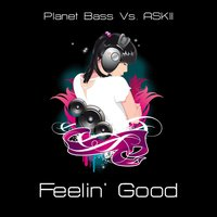 Feelin Good — Planet Bass feat. Askii, Askii & Planet Bass