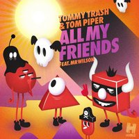 All My Friends — Tommy Trash, Tom Piper