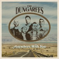 Anywhere With You — The Dungarees