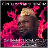 Omenani Special Vol. 2 — Gentleman Mike Ejeagha