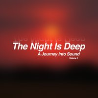 The Night Is Deep, Vol. 1 - A Journey into Sound — сборник