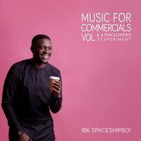Music for Commercials, Vol.1 (A Spaceshipboi Experiment) — IBK SPACESHIPBOI