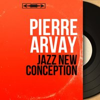 Jazz New Conception — Pierre Arvay