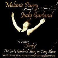 "Melanie Parry Sings Judy Garland (""From Judy, the Judy Garland Story in Song Show"") — Melanie Parry"