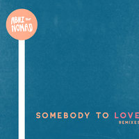 Somebody to Love — Abhi The Nomad