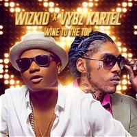 Wine to the Top — WizKid & Vybz Kartel