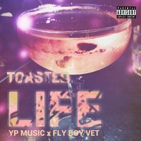 Toasted Life — YP Music, Fly Boy Vet
