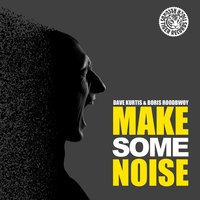 Make Some Noise — Boris Roodbwoy, Dave Kurtis