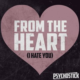 From the Heart (I Hate You) — Psychostick