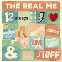 12 Songs About Love & Stuff — The Real Me