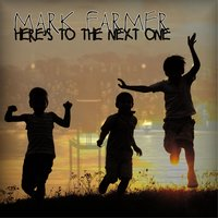 Here's to the Next One — Mark Farmer