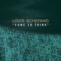Come to Think — Louis Schefano
