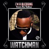 I'm a Blessing from the Father — Watchman