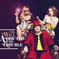 Addicted to Trouble — Dr. Will