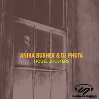 House Ghosters — Anika Busher and Dj Phuta, Dj Phuta, Anika Busher