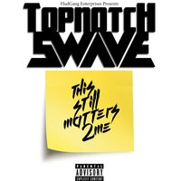 This Still Matters 2me — TopNotch Swave