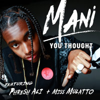 You Thought — Mani, Miss Mulatto, Phresh Ali