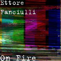 On Fire — Ettore Fanciulli