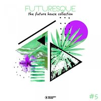 Futuresque - The Future House Collection, Vol. 5 — сборник