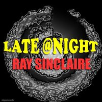 Late@night — RAY SINCLAIRE