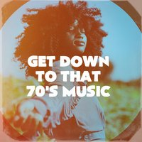 Get Down to That 70's Music — Best Of Hits, 70s Love Songs, 70s Music All Stars