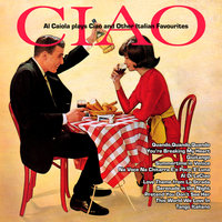Al Caiola Plays Ciao and Other Italian Favourites — Al Caiola and His Orchestra