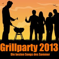 Grillparty 2013 - Die besten Songs des Sommers — сборник
