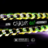 Chains On — Alpha, Keepemwett